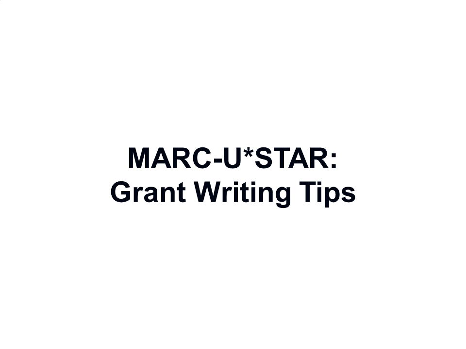 MARC-U*STAR: Grant Writing Tips