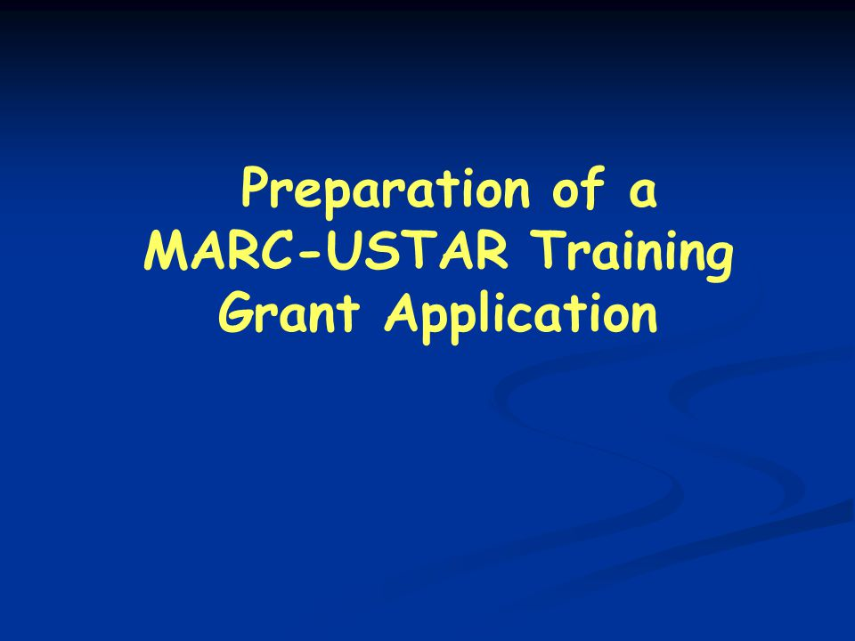 Preparation of a MARC-USTAR Training Grant Application