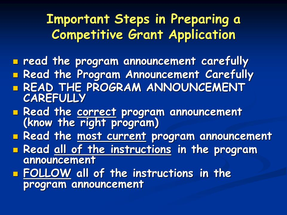 Important Steps in Preparing a Competitive Grant Application read the program announcement carefully read the program announcement carefully Read the