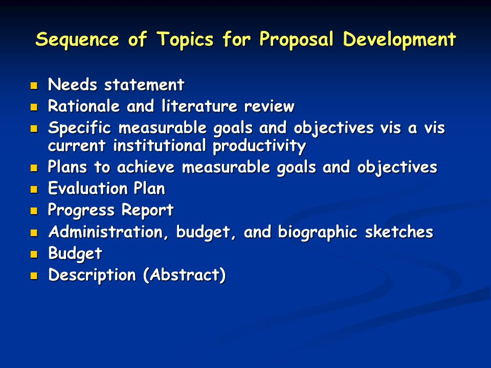 Sequence of Topics for Proposal Development Needs statement Needs statement Rationale and literature review Rationale and literature review Specific m