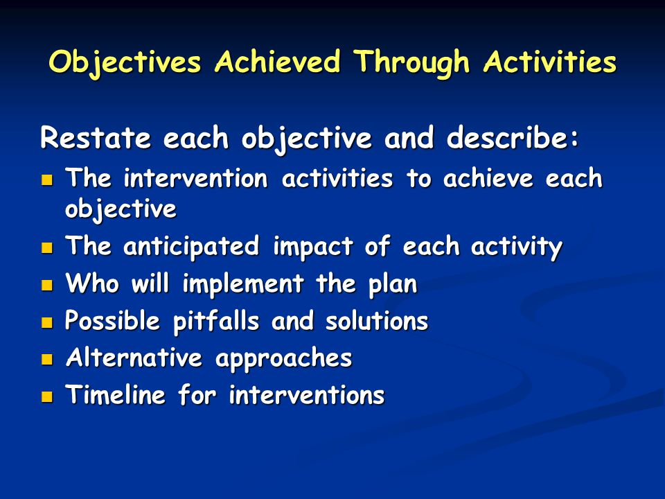 Objectives Achieved Through Activities Restate each objective and describe: The intervention activities to achieve each objective The intervention act