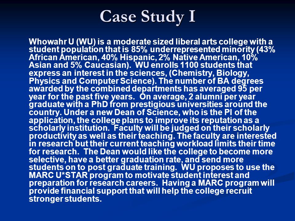 Case Study I Whowahr U (WU) is a moderate sized liberal arts college with a student population that is 85% underrepresented minority (43% African Amer