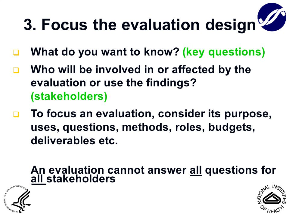 3. Focus the evaluation design  What do you want to know? (key questions)  Who will be involved in or affected by the evaluation or use the findings
