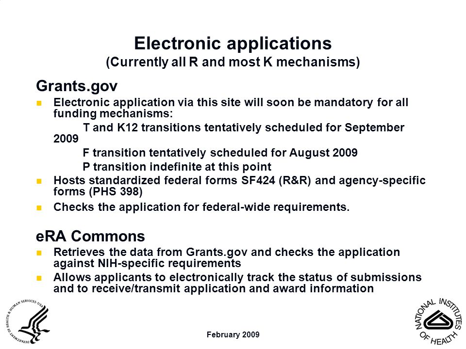 February 2009 Electronic applications (Currently all R and most K mechanisms) Grants.gov Electronic application via this site will soon be mandatory f