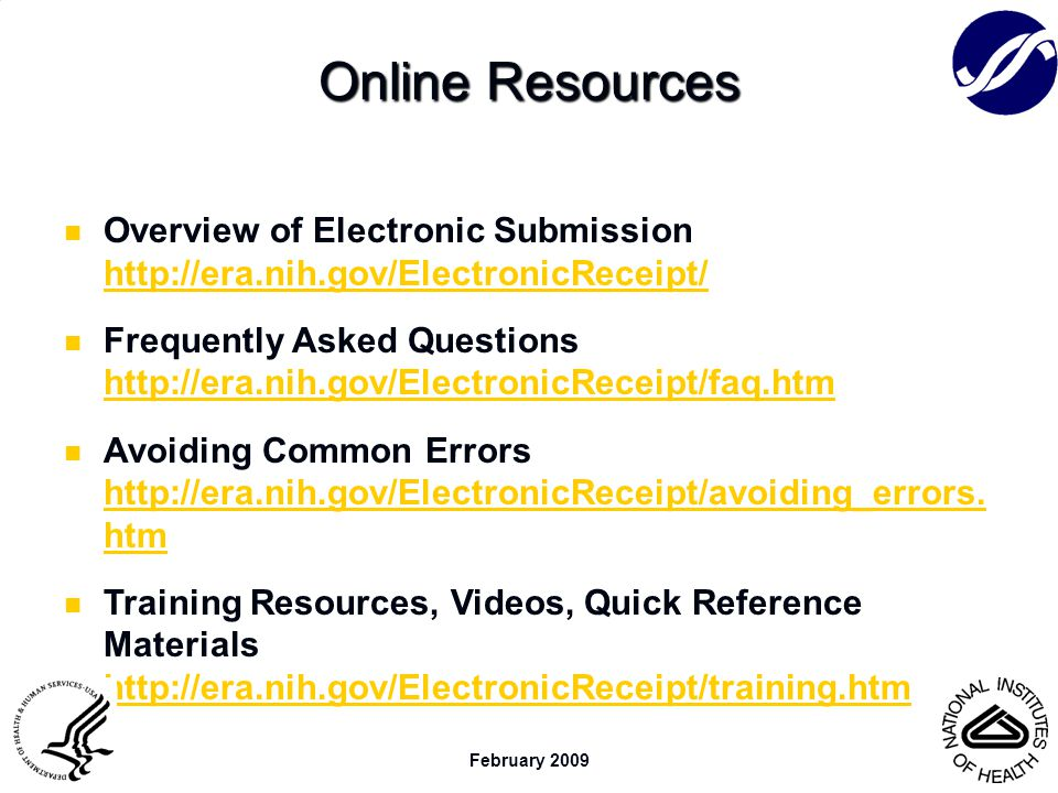 February 2009 Online Resources Overview of Electronic Submission http://era.nih.gov/ElectronicReceipt/ http://era.nih.gov/ElectronicReceipt/ Frequentl