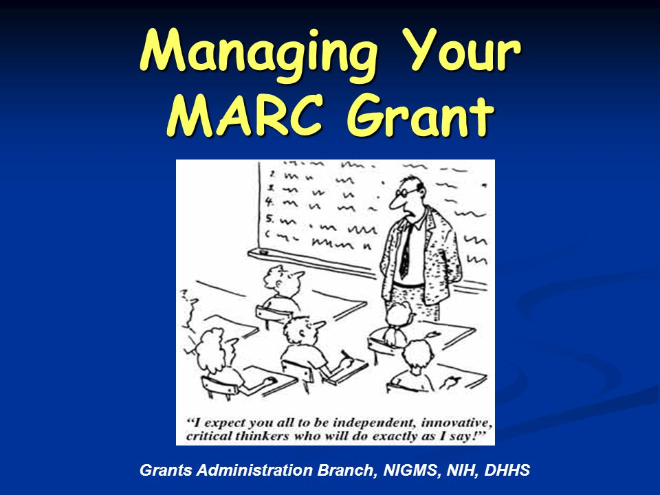 Managing Your MARC Grant Grants Administration Branch, NIGMS, NIH, DHHS