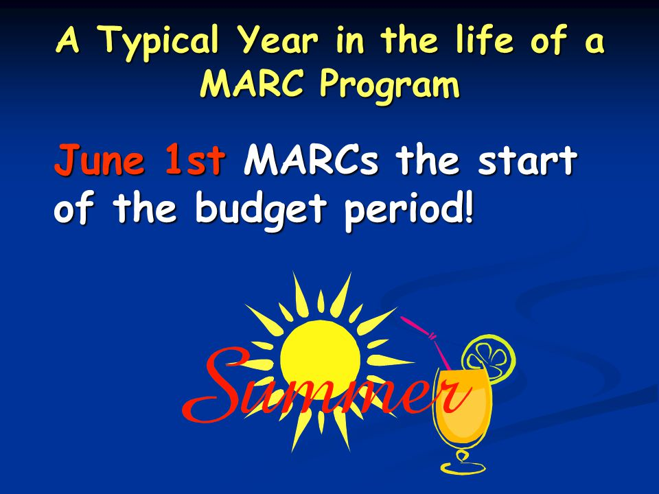 A Typical Year in the life of a MARC Program June 1st MARCs the start of the budget period!
