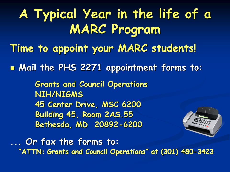 A Typical Year in the life of a MARC Program Time to appoint your MARC students! Mail the PHS 2271 appointment forms to: Mail the PHS 2271 appointment