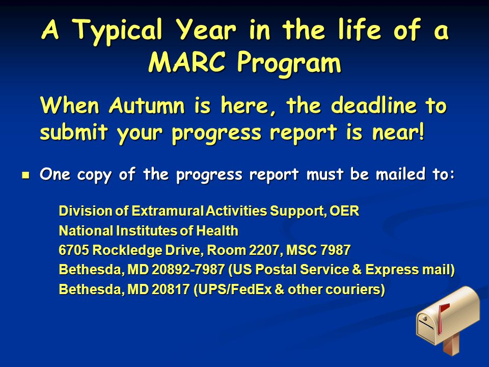 A Typical Year in the life of a MARC Program When Autumn is here, the deadline to submit your progress report is near! One copy of the progress report