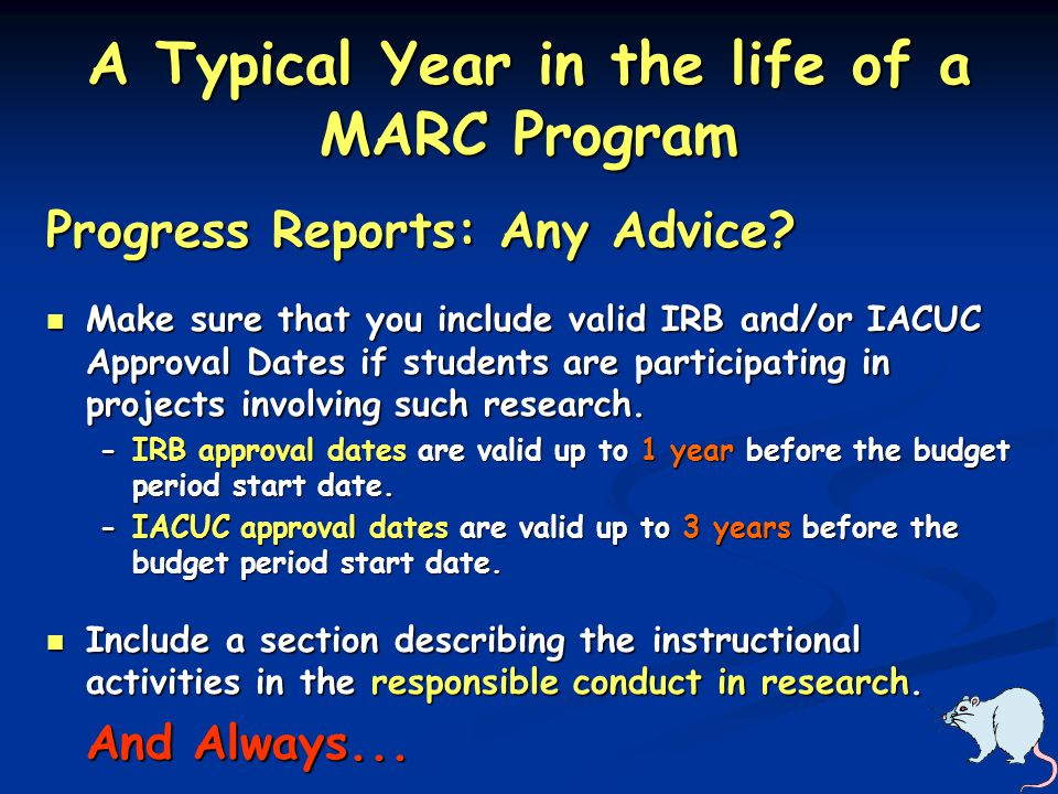 A Typical Year in the life of a MARC Program Progress Reports: Any Advice? Make sure that you include valid IRB and/or IACUC Approval Dates if student