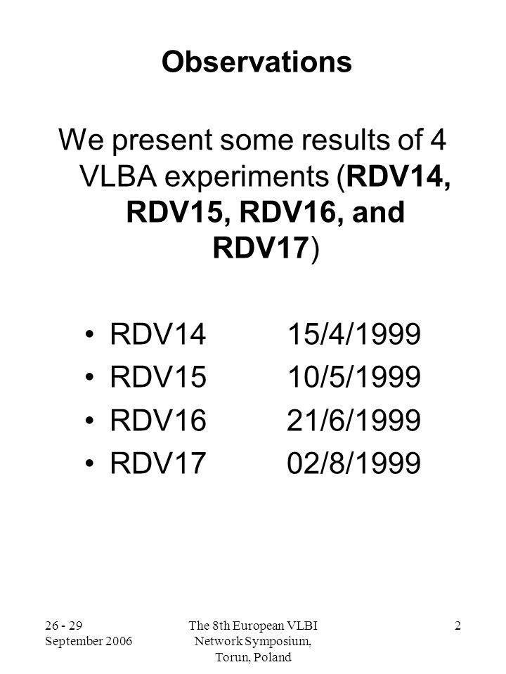 26 - 29 September 2006 The 8th European VLBI Network Symposium, Torun, Poland 2 Observations We present some results of 4 VLBA experiments (RDV14, RDV