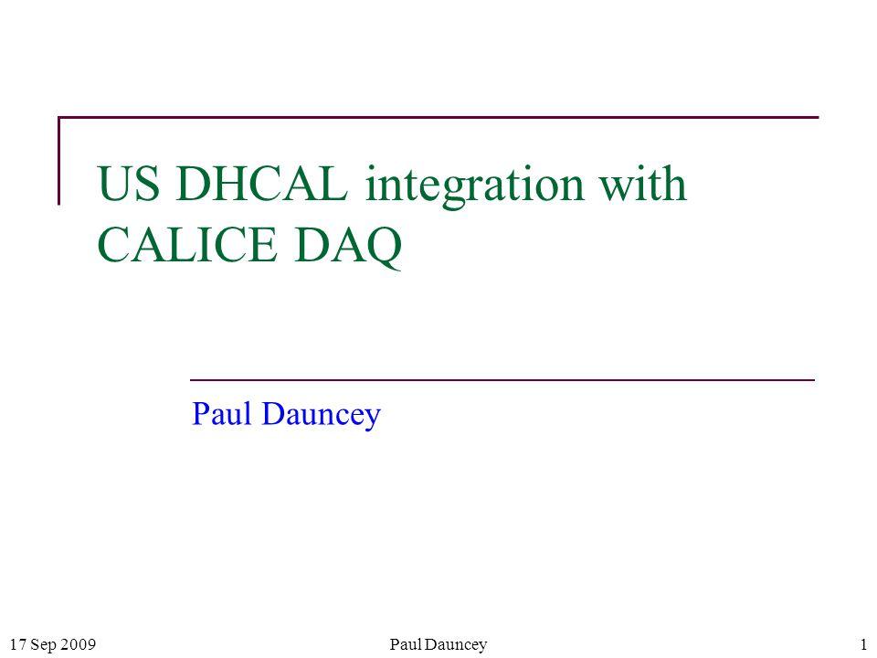 17 Sep 2009Paul Dauncey1 US DHCAL integration with CALICE DAQ Paul Dauncey