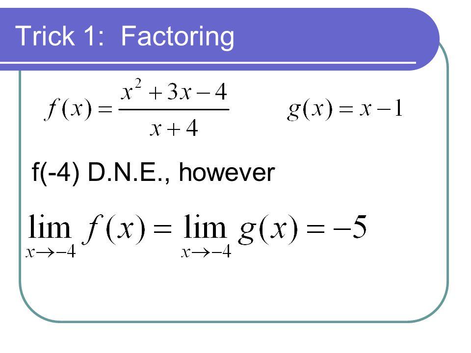 Trick 1: Factoring f(-4) D.N.E., however
