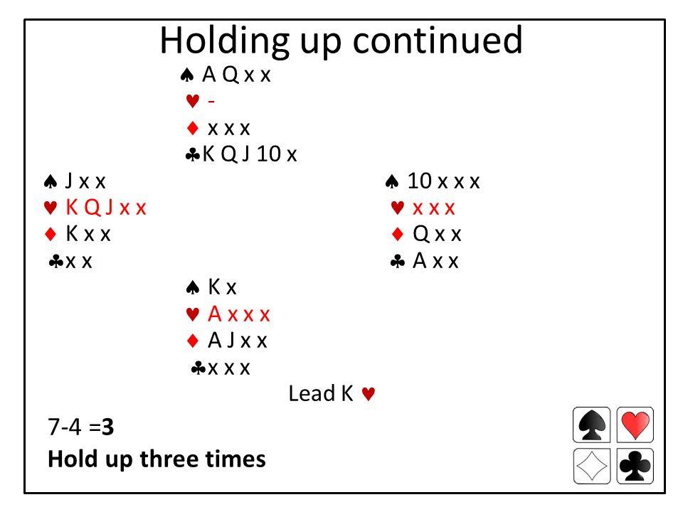 Holding up continued  A Q x x -  x x x  K Q J 10 x  J x x  10 x x x K Q J x x x x x  K x x  Q x x  x x  A x x  K x A x x x  A J x x  x x x