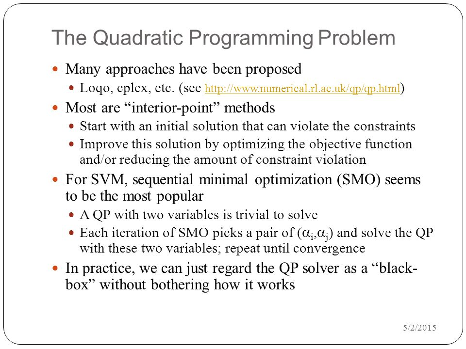 5/2/2015 The Quadratic Programming Problem Many approaches have been proposed Loqo, cplex, etc.