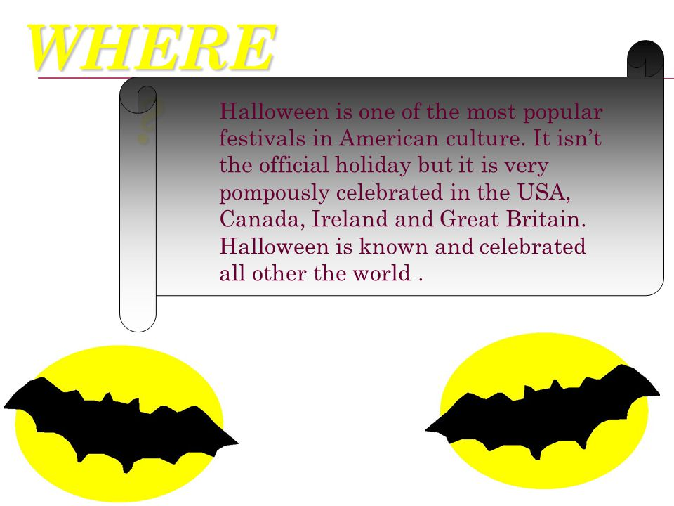 WHERE . Halloween is one of the most popular festivals in American culture.