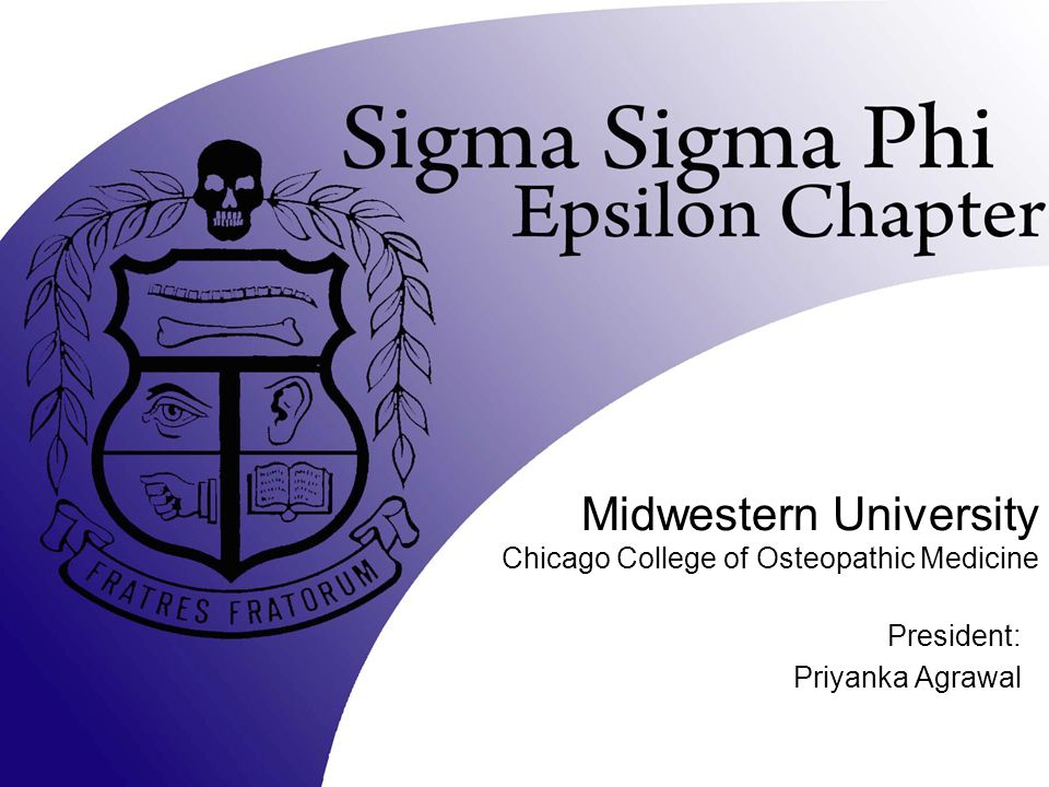 Midwestern University Chicago College of Osteopathic Medicine President: Priyanka Agrawal