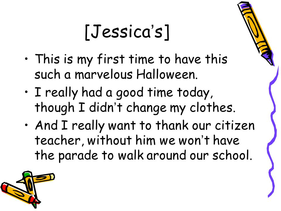 [Jessica ' s] This is my first time to have this such a marvelous Halloween.