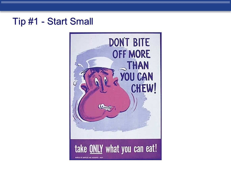 Tip #1 - Start Small