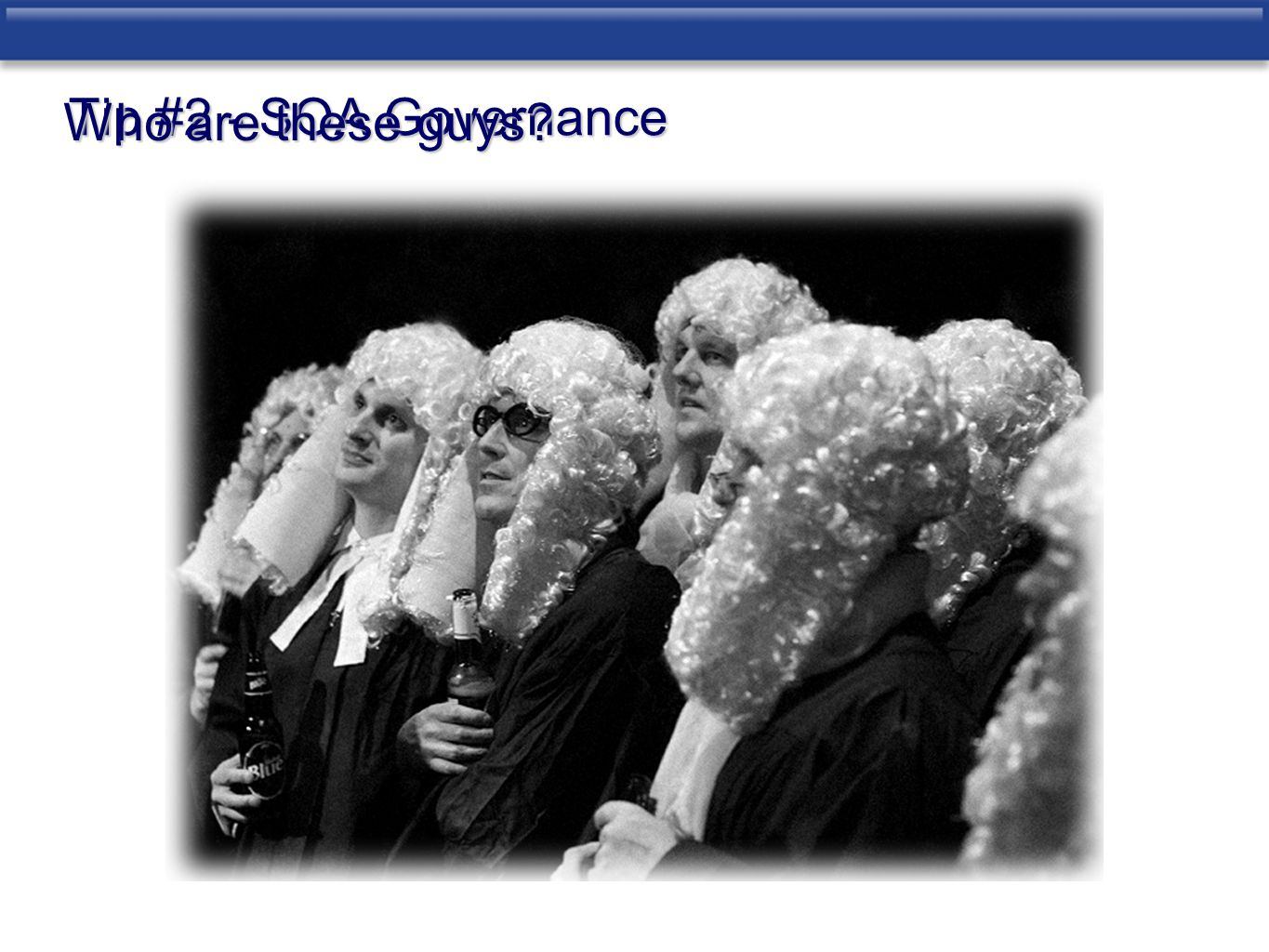 Tip #2 - SOA Governance Who are these guys?