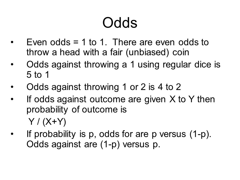 Odds Even odds = 1 to 1.