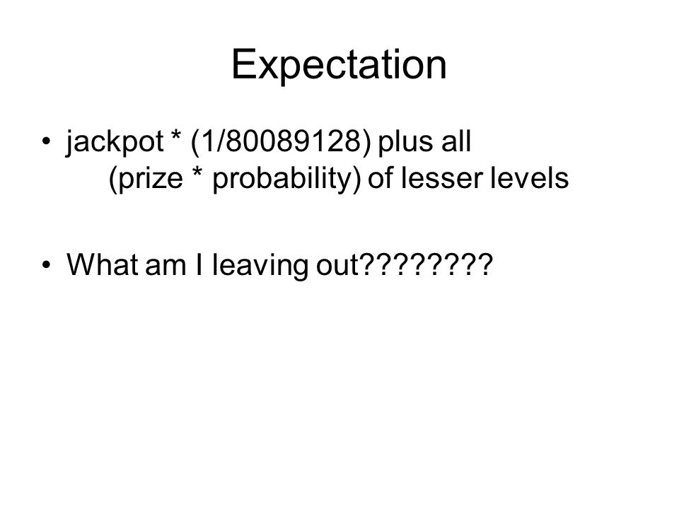 Expectation jackpot * (1/80089128) plus all (prize * probability) of lesser levels What am I leaving out