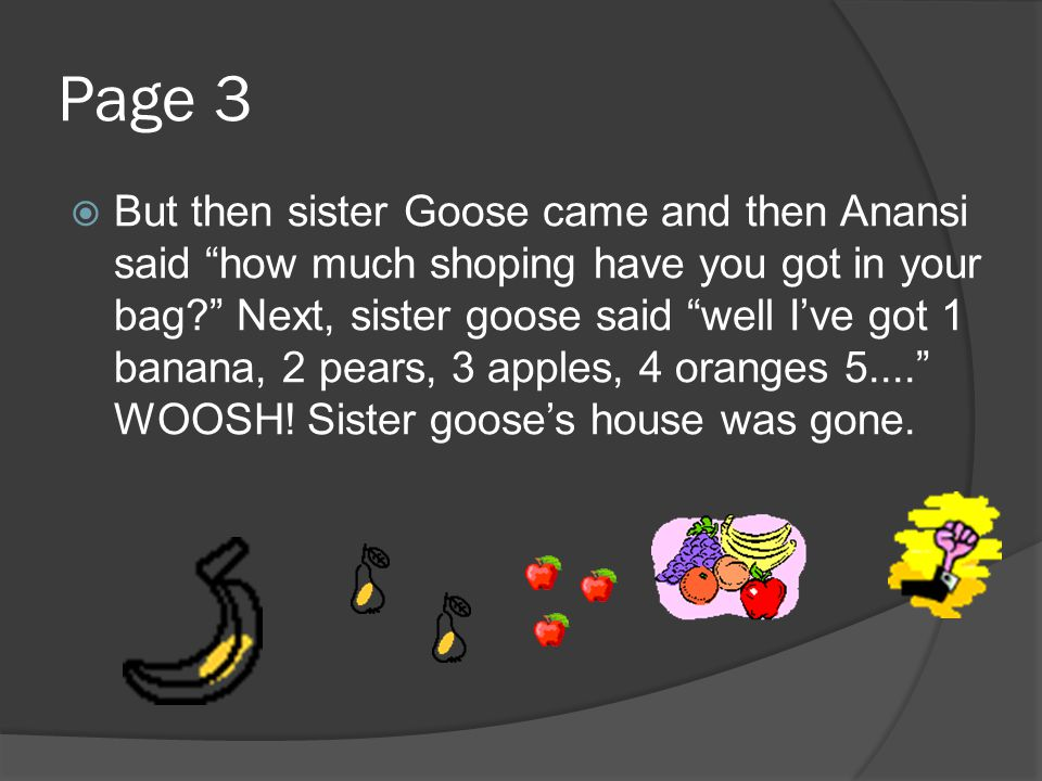 PAGE 2  Anansi decided that he could trick other people with it.