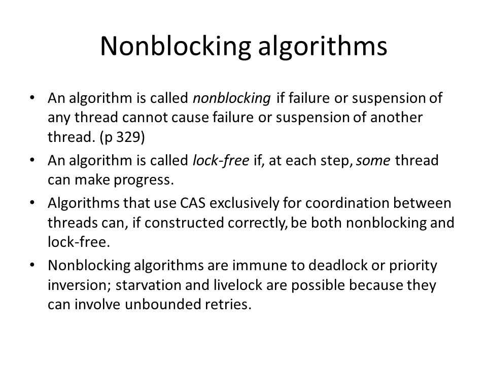 Nonblocking algorithms An algorithm is called nonblocking if failure or suspension of any thread cannot cause failure or suspension of another thread.