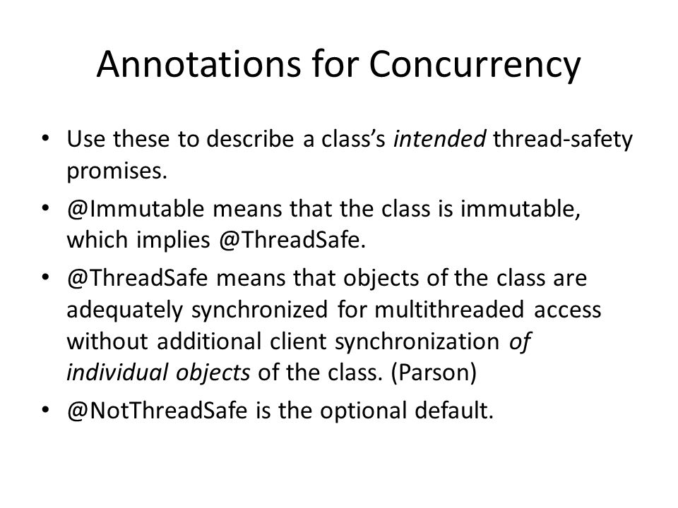 Annotations for Concurrency Use these to describe a class's intended thread-safety promises.