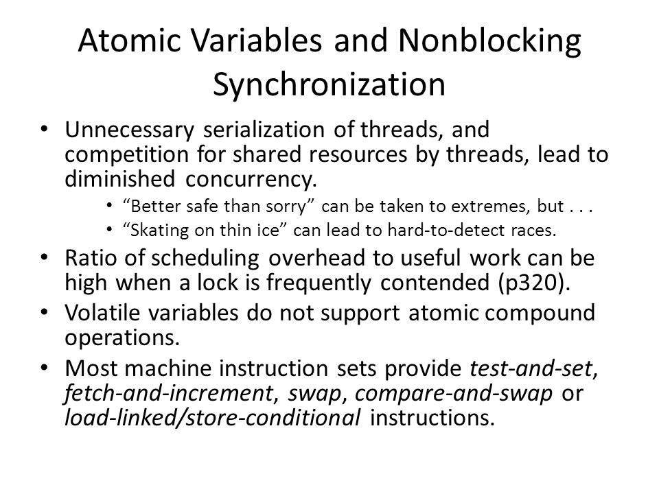Atomic Variables and Nonblocking Synchronization Unnecessary serialization of threads, and competition for shared resources by threads, lead to diminished concurrency.
