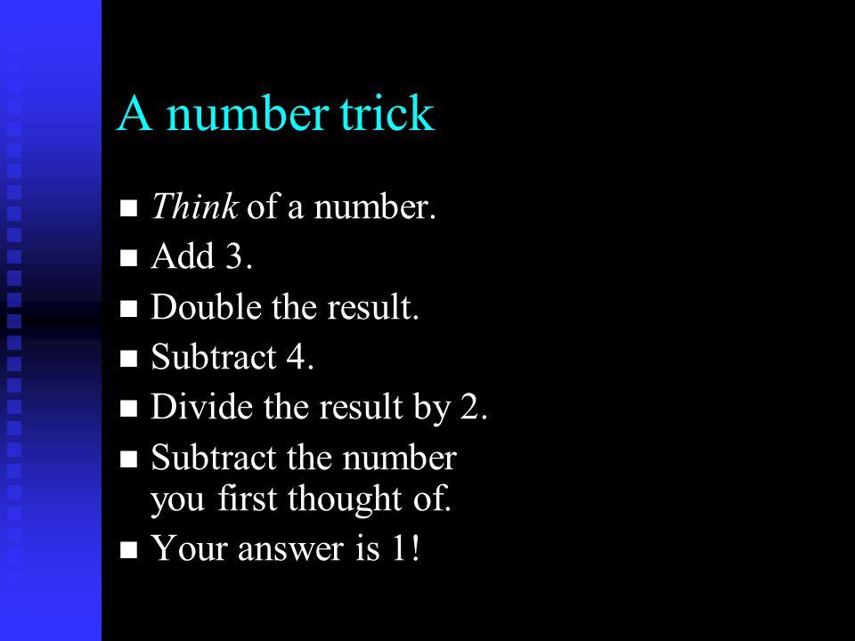 A number trick Think of a number. Think of a number.