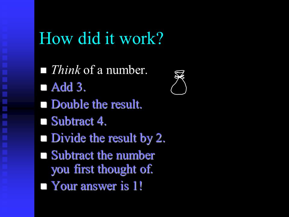 How did it work. Think of a number. Think of a number.