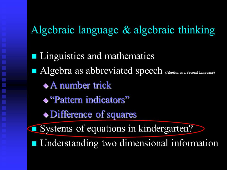 Algebraic language & algebraic thinking Linguistics and mathematics Linguistics and mathematics Algebra as abbreviated speech (Algebra as a Second Language) Algebra as abbreviated speech (Algebra as a Second Language)  A number trick  Pattern indicators  Difference of squares Systems of equations in kindergarten.