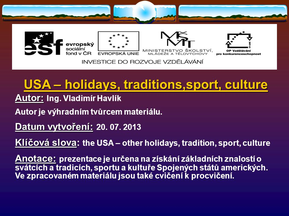 USA – holidays, traditions,sport, culture USA – holidays, traditions,sport, culture CULTURE English language is the official language  At present, English language is the official language of the country.