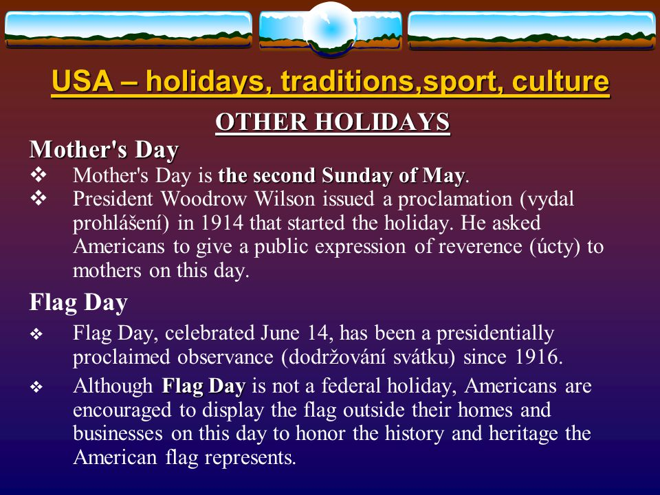 USA – holidays, traditions,sport, culture OTHER HOLIDAYS Mother s Day the second Sunday of May  Mother s Day is the second Sunday of May.