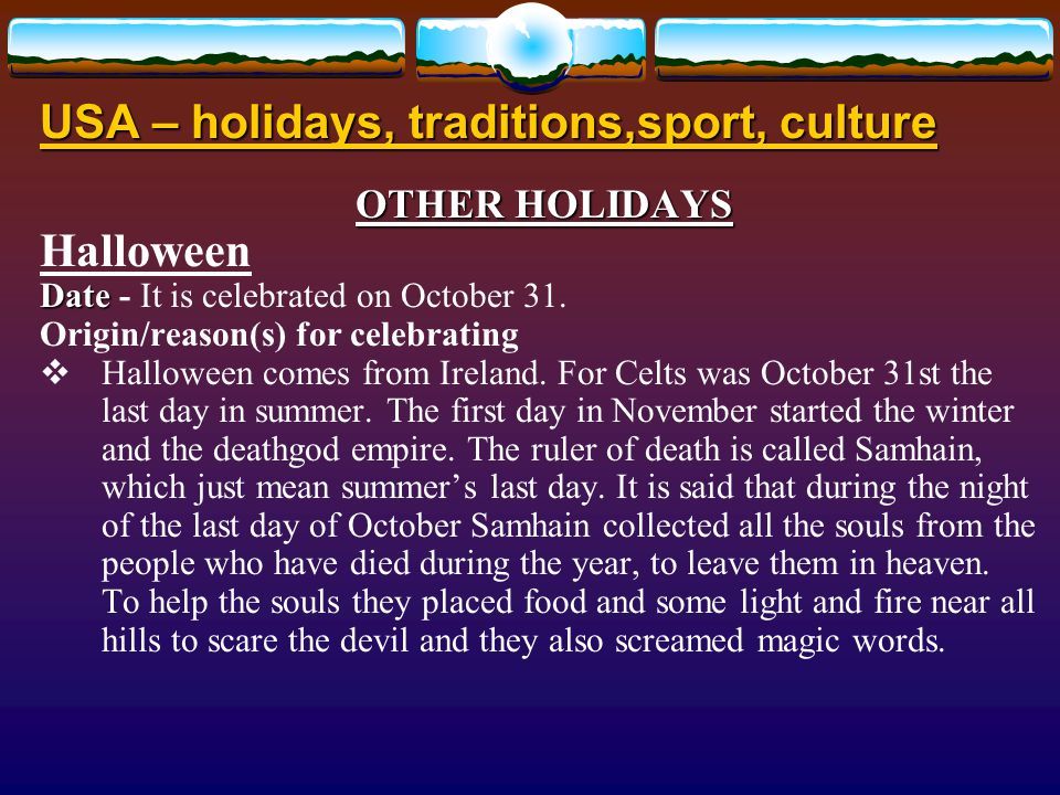 USA – holidays, traditions,sport, culture OTHER HOLIDAYS Halloween Date Date - It is celebrated on October 31.