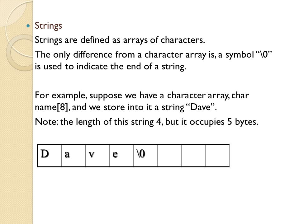 Strings Strings are defined as arrays of characters.
