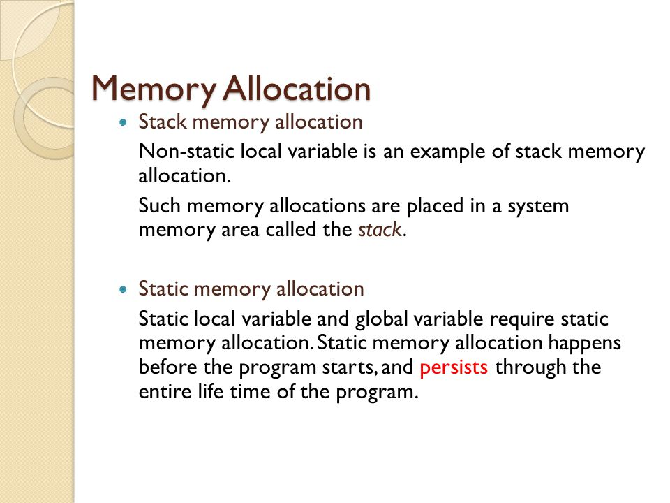 Memory Allocation Stack memory allocation Non-static local variable is an example of stack memory allocation.