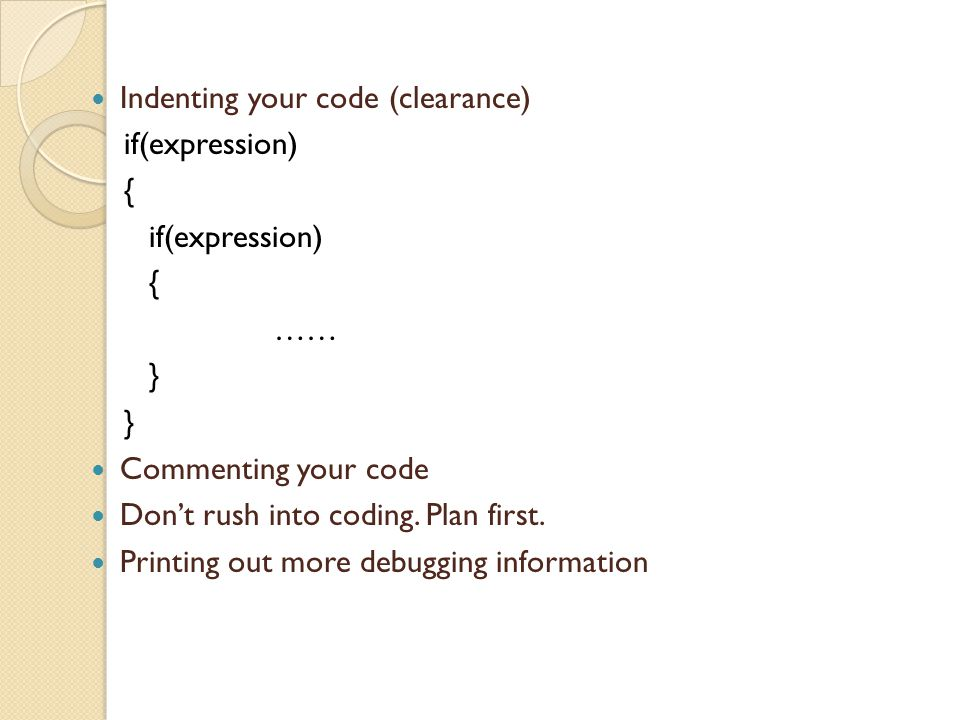 Indenting your code (clearance) if(expression) { if(expression) { …… } Commenting your code Don't rush into coding.