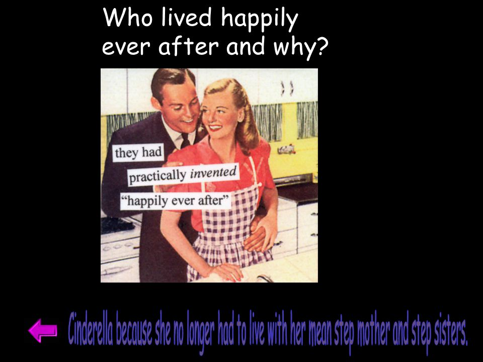 Who lived happily ever after and why?