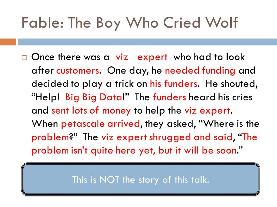 Fable: The Boy Who Cried Wolf  Once there was a viz expert who had to look after customers. One day, he needed funding and decided to play a trick on