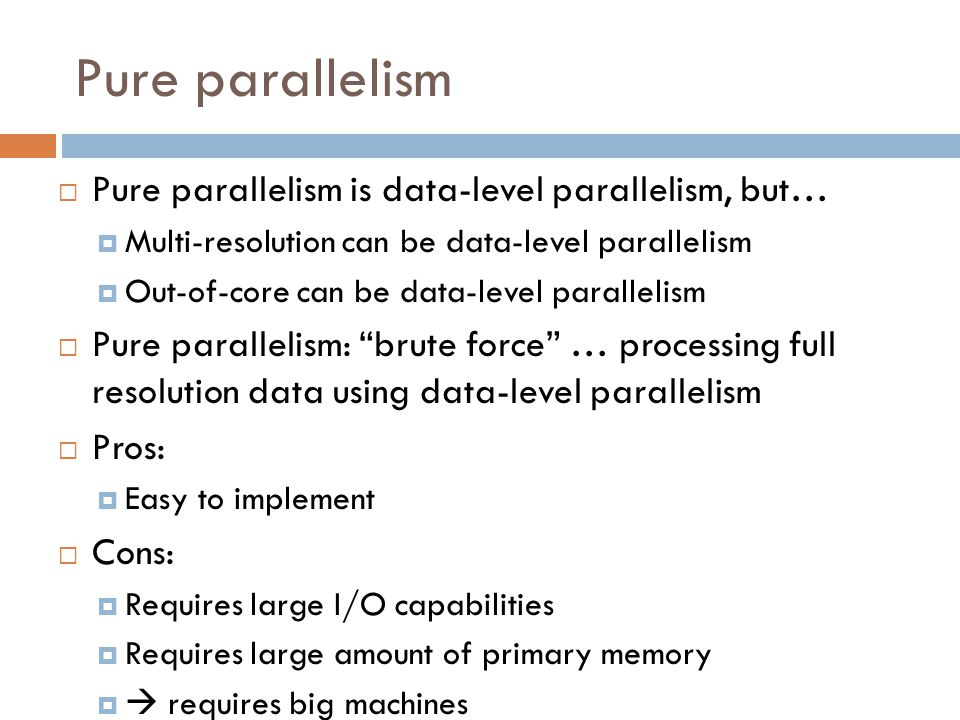 Pure parallelism  Pure parallelism is data-level parallelism, but…  Multi-resolution can be data-level parallelism  Out-of-core can be data-level p