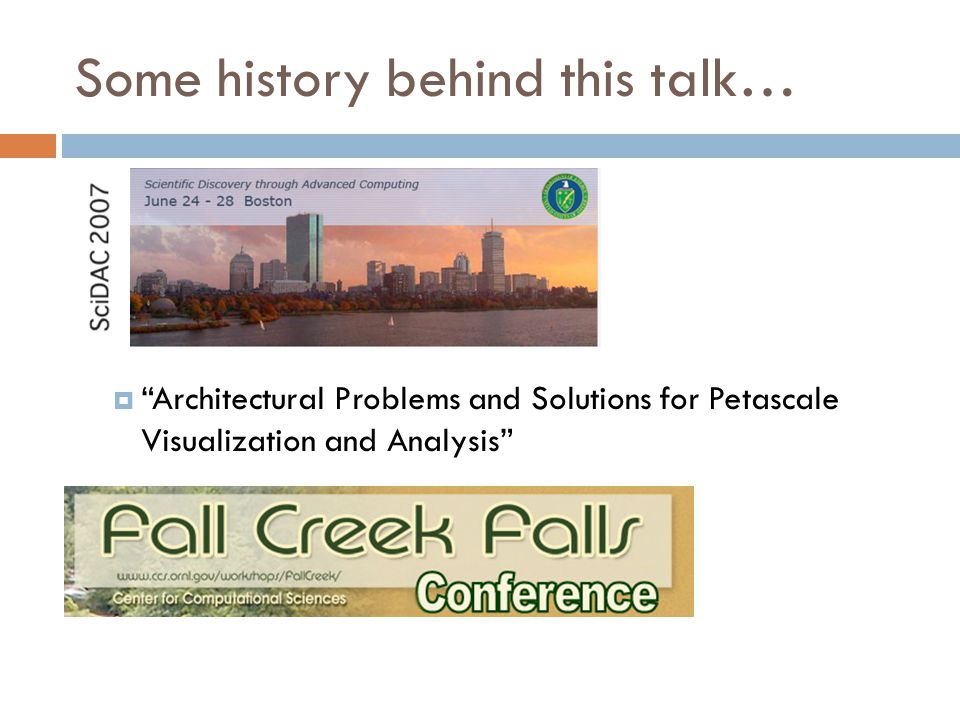"Some history behind this talk…  ""Architectural Problems and Solutions for Petascale Visualization and Analysis"""