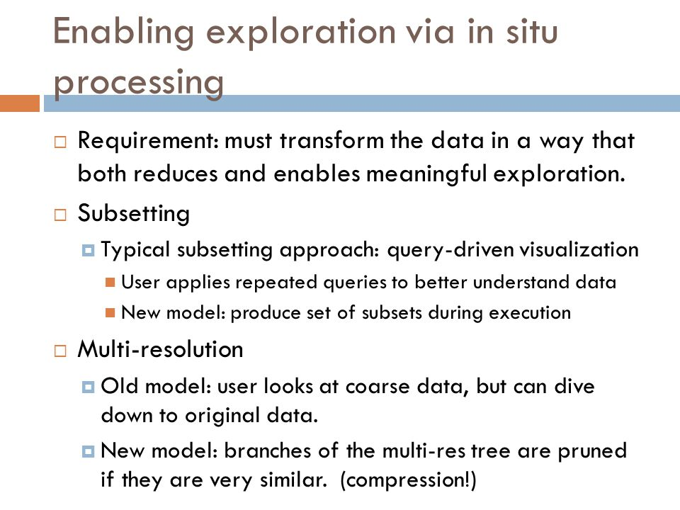 Enabling exploration via in situ processing  Requirement: must transform the data in a way that both reduces and enables meaningful exploration.  Su