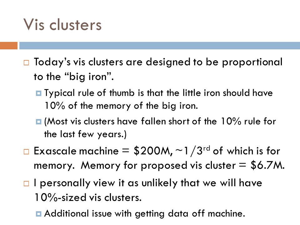 "Vis clusters  Today's vis clusters are designed to be proportional to the ""big iron"".  Typical rule of thumb is that the little iron should have 10%"