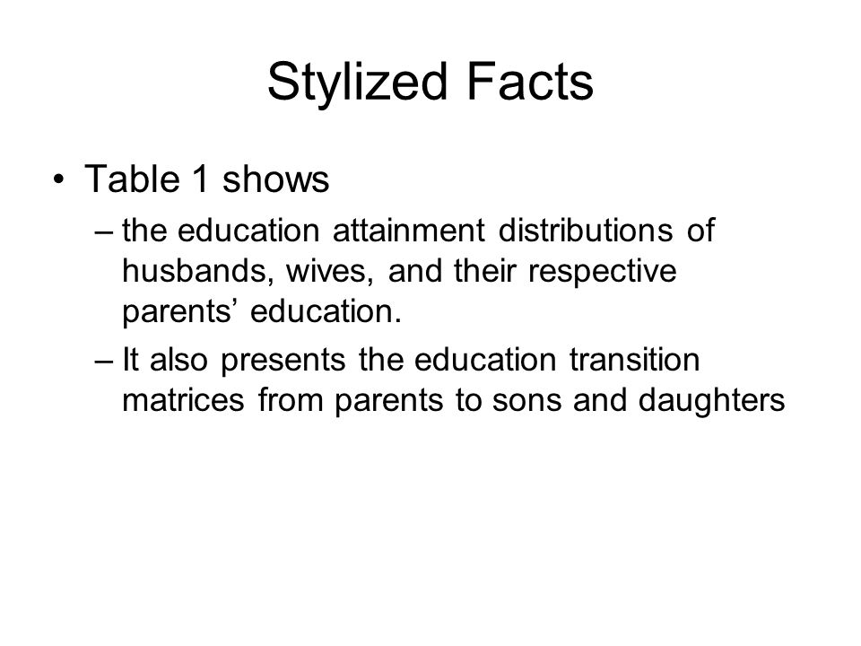 Stylized Facts Table 1 shows –the education attainment distributions of husbands, wives, and their respective parents' education.