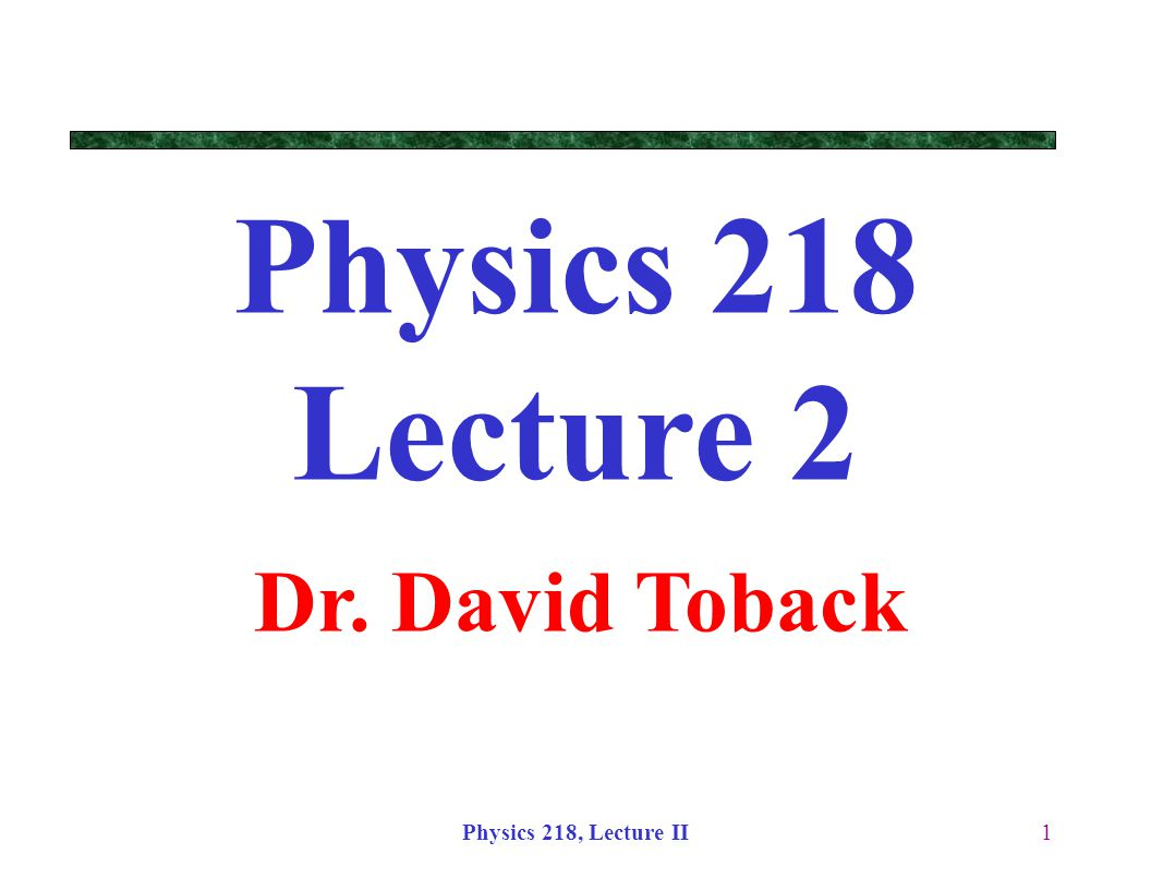 Physics 218, Lecture II2 Announcements Having trouble getting started on WebCT.