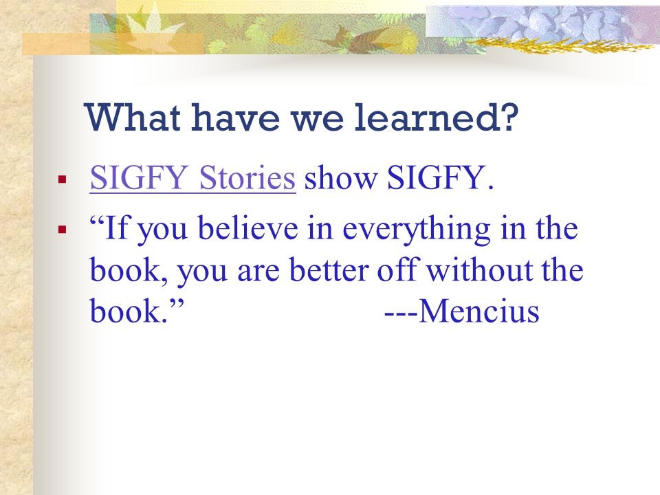 What have we learned.  SIGFY Stories show SIGFY.