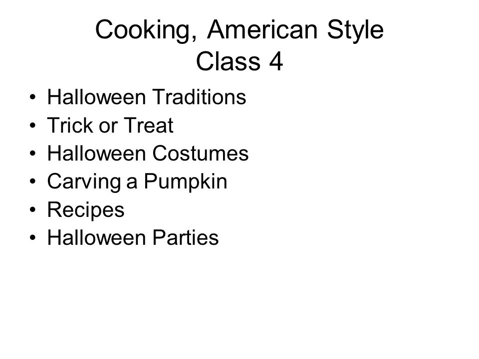 Cooking, American Style Class 4 Halloween Traditions Trick or Treat Halloween Costumes Carving a Pumpkin Recipes Halloween Parties