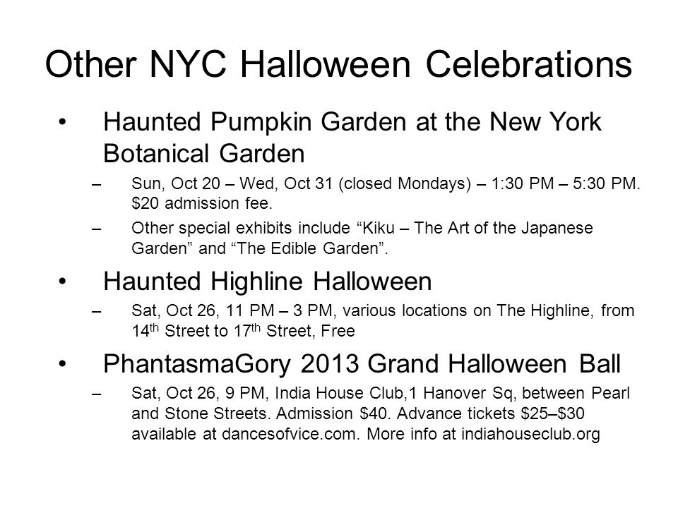 Other NYC Halloween Celebrations Haunted Pumpkin Garden at the New York Botanical Garden –Sun, Oct 20 – Wed, Oct 31 (closed Mondays) – 1:30 PM – 5:30